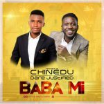 Minista Chinedu - Baba Mi Feat. Dare Justified