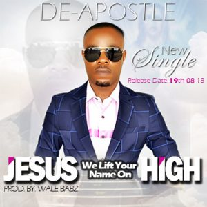 Jesus We Lift Your Name On High by DeApostle